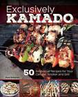 Exclusively Kamado: 50 Innovative Recipes for Your Ceramic Smoker and Grill by Paul Sidoriak (Hardback, 2015)