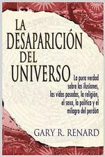 La Desaparición del Universo : La Pura Verdad Sobre las Ilusiones, Las Vidas...