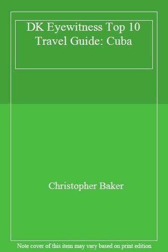 DK Eyewitness Top 10 Travel Guide: Cuba By Christopher Baker. 9781405329507