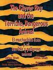 The Clever Boy and the Terrible, Dangerous Animal/El Muchachito Listo y El Terrible y Peligroso Animal by Idries Shah (Hardback, 2005)