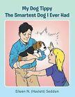 My Dog Tippy: The Smartest Dog I Ever Had by Eileen N. (Haslett) Seddon (Paperback, 2013)