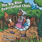 The Big, Blue, Overstuffed Chair by Arvon Swanberg, Carolyn Spicer (Paperback / softback, 2013)