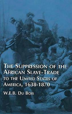Suppression of the African Slave-Trade to the United States of America, 1638-187