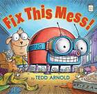 Fix This Mess! by Tedd Arnold (Paperback / softback, 2015)