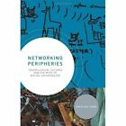 Networking Peripheries: Technological Futures and the Myth of Digital Universalism by Anita Say Chan (Hardback, 2014)