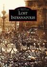 Lost Indianapolis by John P McDonald (Paperback / softback, 2002)