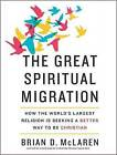 The Great Spiritual Migration: How the World's Largest Religion Is Seeking a Better Way to Be Christian by Brian McLaren (CD-Audio, 2016)