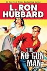 The No-Gun Man: A Frontier Tale of Outlaws, Lawlessness, and One Man's Code of Honor by L Ron Hubbard (Paperback / softback, 2014)