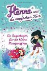Ein Regenbogen für die kleine Meerjungfrau / Hanna und die magischen Tiere Bd. 4 von Claire Taylor-Smith (2015, Gebundene Ausgabe)