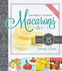 Gourmet French Macarons: Over 75 Unique Flavors and Festive Shapes by Mindy Cone (Mixed media product, 2013)
