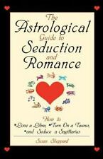 The Astrological Guide To Seduction And Romance: How to Love Libra, Turn on a Ta