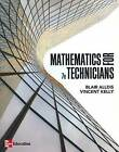 Mathematics for Technicians by Blair K. Alldis, Vincent Kelly (2012, Paperback, 7th edition)