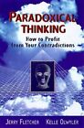 Paradoxical Thinking: How to Profit from Your Contradictions by Kelle Olwyler, Jerry L. Fletcher (Hardback, 1997)