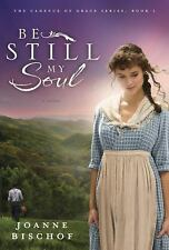 Be Still My Soul : A Novel by Joanne Bischof (2012, Paperback)