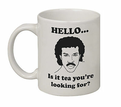 HELLO IS IT TEA YOU'RE LOOKING FOR  LIONEL RICHIE COFFEE MUG