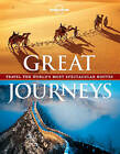 Great Journeys: Travel the World's Most Spectacular Routes by Lonely Planet (Paperback, 2013)
