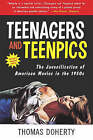 Teenagers And Teenpics: Juvenilization Of American Movies by Thomas Doherty (Paperback, 2002)