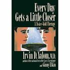 Every Day Gets a Little Closer: A Twice-Told Therapy by Ginny Elkin, Irvin D. Yalom (Paperback, 1990)