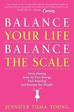 Balance Your Life, Balance the Scale : Ditch Dieting JENNIFER TUMA YOUNG FREE SH
