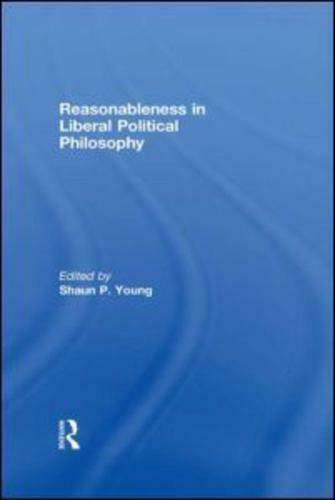 Reasonableness in Liberal Political Philosophy by Shaun P Young