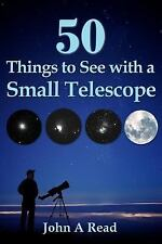 50 Things to See with a Small Telescope by John Read (2013, Paperback)