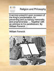 A Sermon Preach'd Upon Occasion of the King's Proclamation, for Preventing and Punishing Immorality and Prophaneness: Together with an Address to His Parishioners: By William Fenwick ... by William Fenwick (Paperback / softback, 2010)