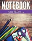 Notebook Paper Grades 2-5 by Speedy Publishing LLC (Paperback / softback, 2015)