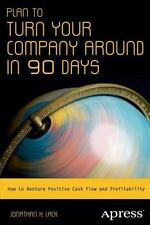 Plan to Turn Your Company Around in 90 Days : How to Restore Positive Cash...