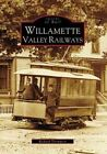 Willamette Valley Railways by Richard Thompson (Paperback, 2008)