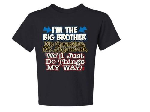 Colors I/'m The Big Brother No Questions My Way Sizes 6 Months TO 18-20=XL Asst