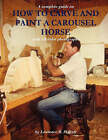 How to Carve and Paint a Carousel Horse by Lawrence R Pefferly (Paperback / softback, 2006)