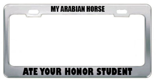 MY ARABIAN HORSE ATE YOUR HONOR STUDENT ANIMAL License Plate Frame Tag