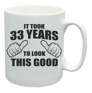 Image Is Loading 33rd Novelty Birthday Gift Tea Mug It Took