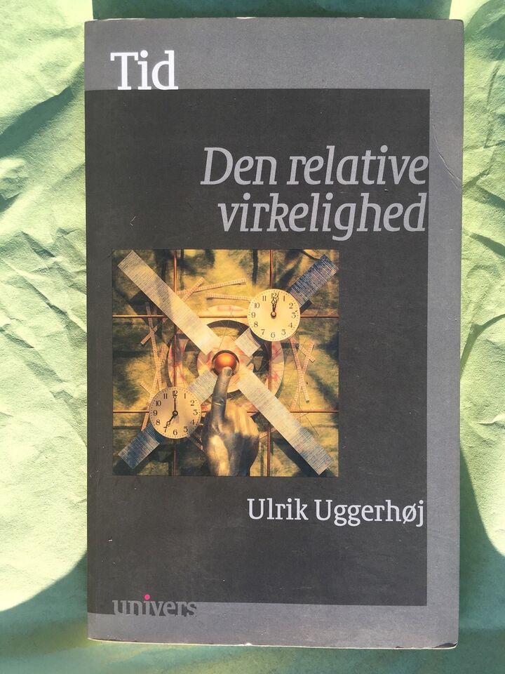 Den Relative Virkeligehed, Ulrik Uggerhøj, emne: