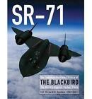 Sr-71: The Complete Illustrated History of the Blackbird, the World's Highest, Fastest Plane by Richard H. Graham (Hardback, 2013)