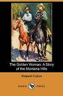The Golden Woman: A Story of the Montana Hills (Dodo Press) by Ridgewell Cullum (Paperback / softback, 2009)