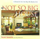 The Not So Big House: A Blueprint for the Way We Really Live by Kira Obolensky, Sarah Susanka (Hardback, 1999)