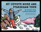 My Coyote Nose and Ptarmigan Toes: An Almost-True Alaskan Adventure by Erin McKittrick (Paperback / softback, 2016)