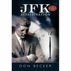 The JFK Assassination Don Becker Humanities Authorhouse Hardback 9781452075822