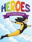 Heroes Coloring Book by Speedy Publishing LLC (Paperback / softback, 2014)
