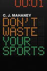 Don't Waste Your Sports by C. J. Mahaney (Multiple copy pack, 2010)
