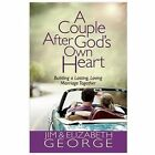 A Couple after God's Own Heart : Building a Lasting, Loving Marriage Together by Jim George and Elizabeth George (2013, Paperback)