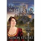 Claiming the Rebel's Heart by Alison Stuart (Paperback, 2014)