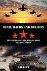 Beer, Bacon and Bullets: Culture in Coalition Warfare from Gallipoli to Iraq by Gal Luft (Paperback / softback, 2010)