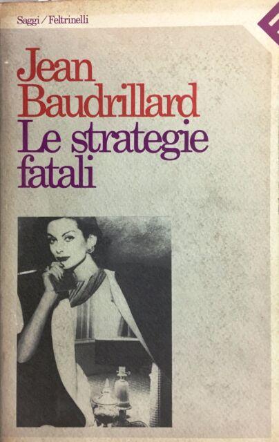 (Sociologia) J. Baudrillard - LE STRATEGIE FATALI - Feltrinelli 1984