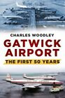 Gatwick Airport: The First 50 Years by Charles Woodley (Paperback, 2014)
