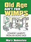 Old Age Ain't for Wimps: Comedic Laments from an Aging Sage by Marv Rubinstein (Paperback / softback, 2016)