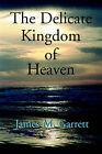 Delicate Kingdom of Heaven by James Garrett (Paperback / softback, 2001)