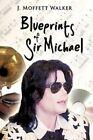 Blueprints of Sir Michael by J Moffett Walker 9781449092641 (hardback 2010)