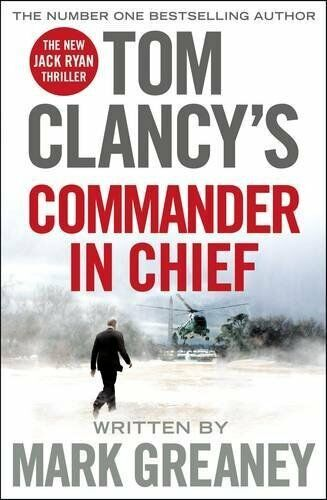 Tom Clancy's Commander-in-Chief: A Jack Ryan Novel,Mark Greaney- 9780718181895